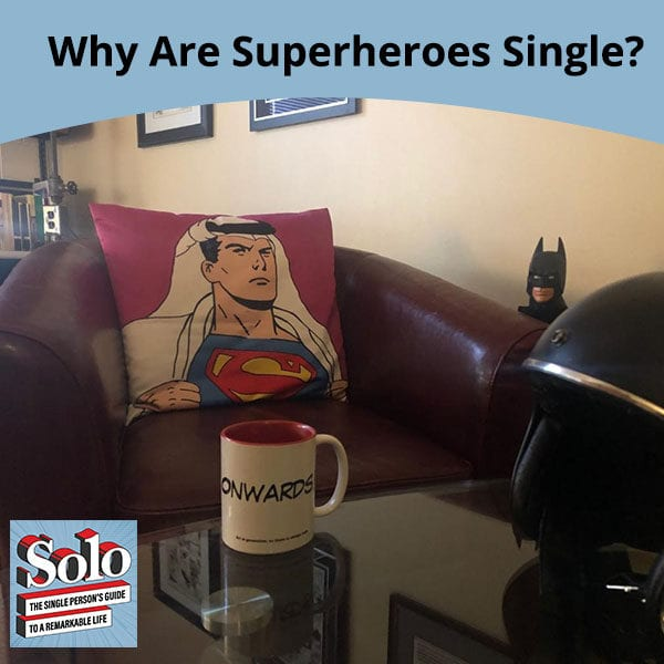 SOLO 3 | Why Superheroes Are Single