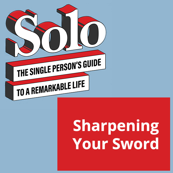 Solo 22 | Sharpening Your Sword