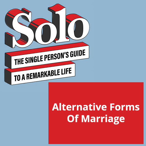SOLO 35 | Alternative Forms Of Marriage