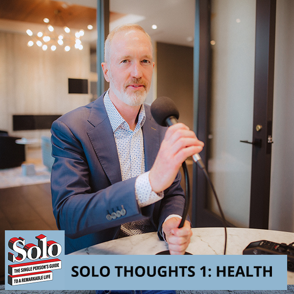 SOLO 37 | Health Thoughts