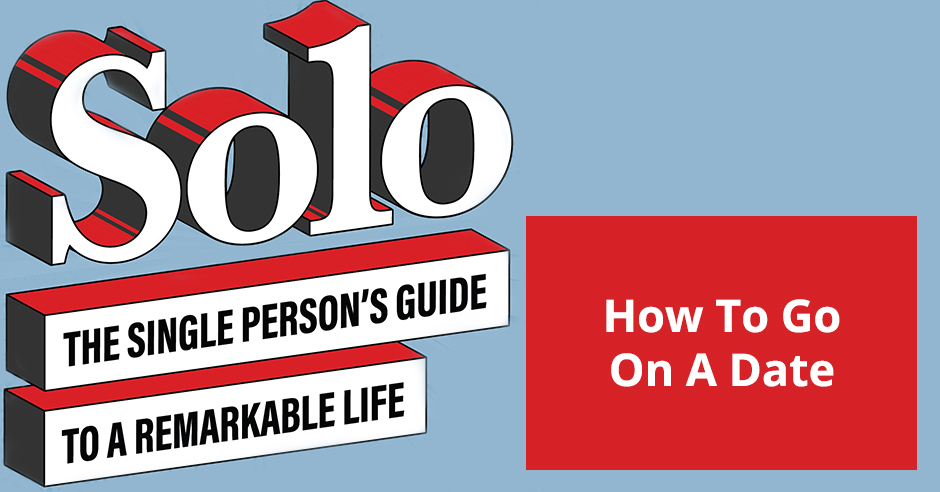 Solo 41 | How To Date