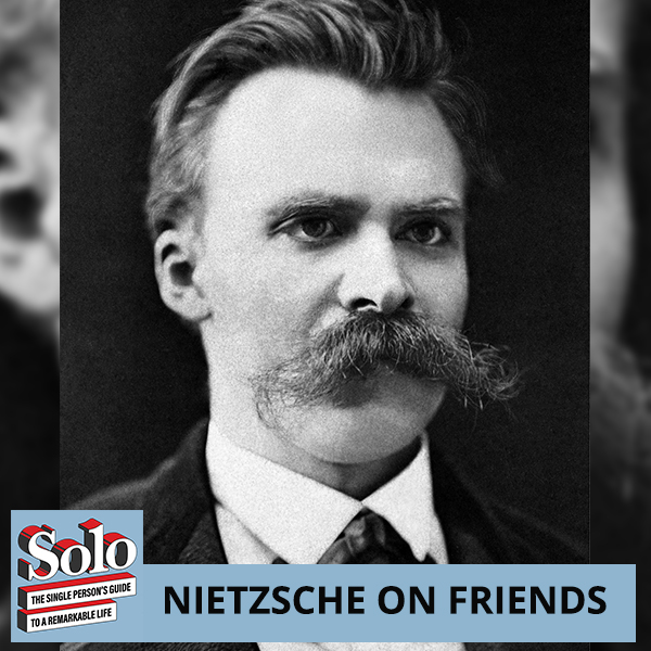 SOLO 62 | Nietzsche On Friends